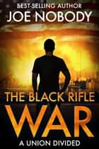 The Black Rifle War ebook by Joe Nobody