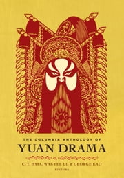 The Columbia Anthology of Yuan Drama ebook by C. T. Hsia,Wai-yee Li,George Kao