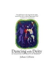 Dancing with Deity - Re-imagining the beauty of worship ebook by Johan Cilliers