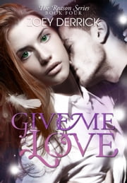 Give Me Love - Reason Series #4 ebook by Zoey Derrick