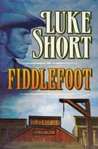 Fiddlefoot ebook by Luke Short