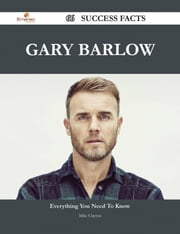 Gary Barlow 66 Success Facts - Everything you need to know about Gary Barlow ebook by Mike Clayton
