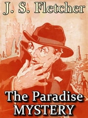 The Paradise MYSTERY ebook by J. S. Fletcher