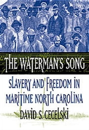 The Waterman's Song - Slavery and Freedom in Maritime North Carolina ebook by David S. Cecelski