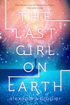 The Last Girl on Earth ebook by Alexandra Blogier