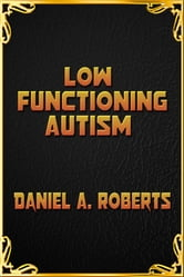 Low Functioning Autism ebook by Daniel A. Roberts