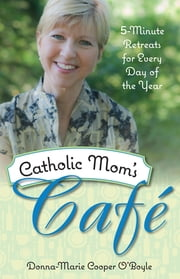 Catholic Mom's Cafe - 5-Minute Retreats for Every Day of the Year ebook by Donna-Marie Cooper O'Boyle