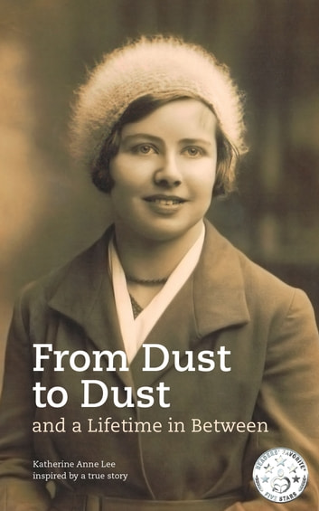 From Dust to Dust and a Lifetime in Between ebook by Katherine Anne Lee