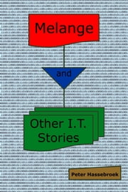 Melange and Other I.T. Stories eBook by Peter Hassebroek