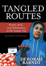 Tangled Routes - Women, Work, and Globalization on the Tomato Trail ebook by Deborah Barndt