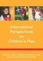 International Perspectives On Children'S Play ebook by Jaipaul Roopnarine,Michael Patte,James Johnson