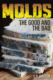 Molds: The Good and The Bad ebook by C.D. Shelton