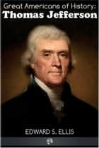 Great Americans of History - Thomas Jefferson ebook by Edward S. Ellis