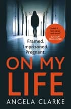 On My Life - the gripping fast-paced thriller with a killer twist ebook by Angela Clarke