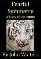 Fearful Symmetry ebook by John Walters