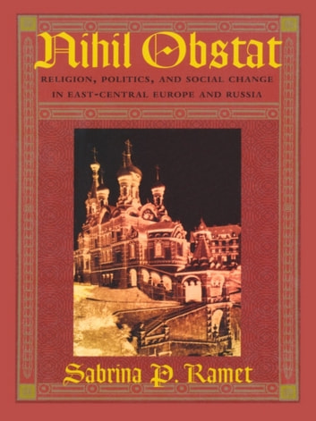 Nihil Obstat - Religion, Politics, and Social Change in East-Central Europe and Russia ebook by Sabrina P. Ramet
