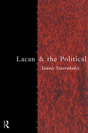 Lacan and the Political ebook by Yannis Stavrakakis