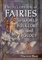 Encyclopedia of Fairies in World Folklore and Mythology ebook by Theresa Bane