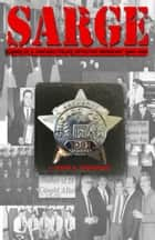 Sarge! Cases of a Chicago Police Detective Sergeant in the 1960s, '70s, and '80s ebook by John A. DiMaggio
