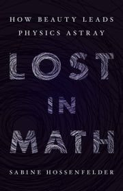 Lost in Math - How Beauty Leads Physics Astray ebook by Sabine Hossenfelder