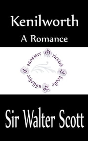 Kenilworth: A Romance ebook by Sir Walter Scott