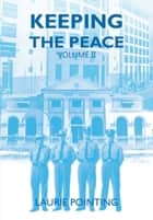 Keeping the Peace Volume II ebook by Laurie Pointing