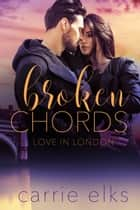 Broken Chords ebook by Carrie Elks