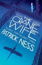 The Crane Wife eBook by Patrick Ness