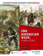 Hodder GCSE History for Edexcel: The American West, c.1835-c.1895 ebook by Dave Martin