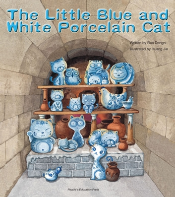 The Little Blue and White Porcelain Cat ebook by Bao Dongni,Huang Jie