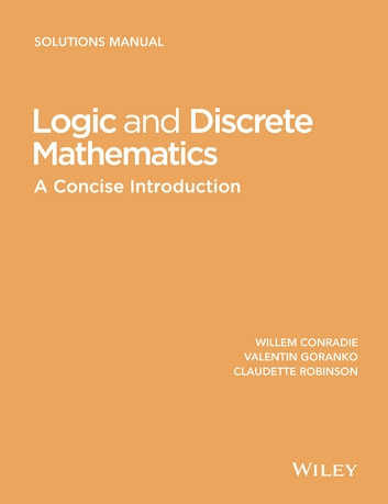 Logic and Discrete Mathematics - A Concise Introduction, Solutions Manual ebook by Willem Conradie,Valentin Goranko,Claudette Robinson