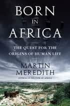 Born in Africa ebook by Martin Meredith