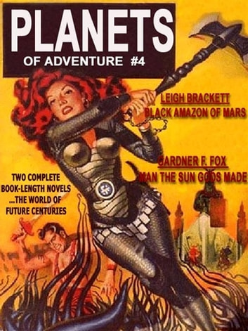 Planets of Adventure #5 - The Man the Sun Gods Made by & The Black Amazon of Mars ebook by Jean Marie Stine (ed.),Leigh Brackett,Gardner F. Fox