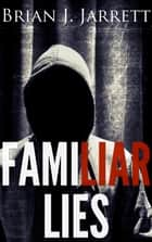 Familiar Lies ebook by Brian J. Jarrett