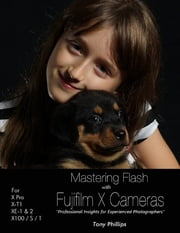 Mastering Flash With Fujifilm X Cameras ebook by Tony Phillips