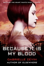 Because It Is My Blood ebook by Gabrielle Zevin