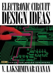 Electronic Circuit Design Ideas: Edn Series for Design Engineers ebook by Lakshminarayanan, V.