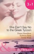 She Can't Say No to the Greek Tycoon: The Kouvaris Marriage / The Greek Tycoon's Innocent Mistress / The Greek's Convenient Mistress (Mills & Boon By Request) 電子書籍 by Diana Hamilton, Kathryn Ross, Annie West