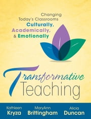 Transformative Teaching - Changing Today's Classrooms, Culturally, Academically, and Emotionally ebook by Kathleen Kryza,MaryAnn Brittingham