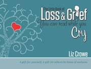 The Little Book of Loss & Grief You Can Read While You Cry ebook by Liz Crowe