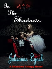 In The Shadows ebook by Julieanne Lynch