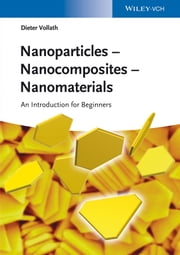 Nanoparticles - Nanocomposites – Nanomaterials - An Introduction for Beginners ebook by Dieter Vollath