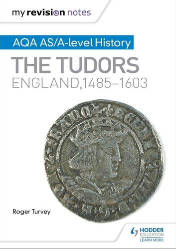 My Revision Notes: AQA AS/A-level History: The Tudors: England, 1485-1603 ebook by Roger Turvey