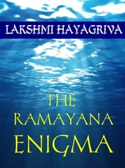 The Ramayana Enigma - The untold story of the disappearance of the Rama Empire of India ebook by Lakshmi Hayagriva