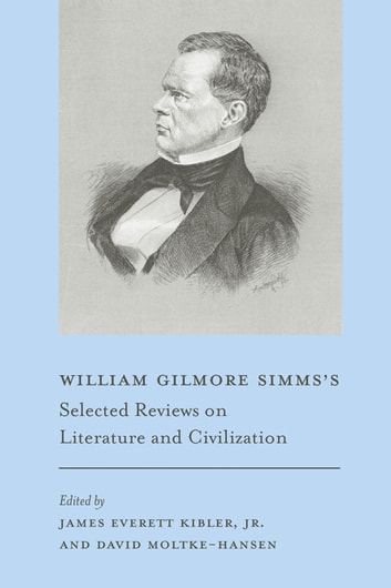 William Gilmore Simms's Selected Reviews on Literature and Civilization eBook by