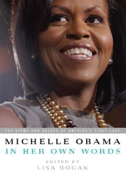 Michelle Obama in her Own Words ebook by Lisa Rogak,Michelle Obama