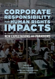 Corporate Responsibility for Human Rights Impacts - New Expectations and Paradigms ebook by Lara Blecher,Nancy Kaymar Stafford,Gretchen C. Bellamy