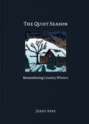 The Quiet Season - Remembering Country Winters ebook by Jerry Apps