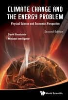 Climate Change and the Energy Problem - Physical Science and Economics Perspective ebook by David Goodstein, Michael Intriligator