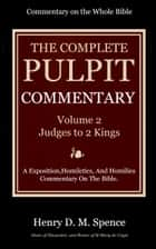 The Pulpit Commentary, Volume 2 - Judges to II Kings ebook by Spence, Henry D. M.